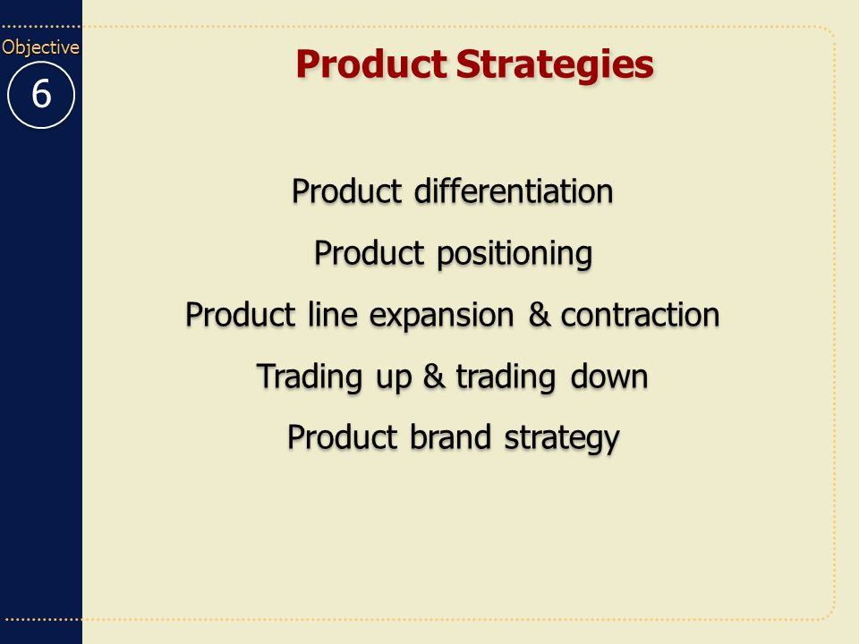 Product Strategies 6 Product differentiation Product positioning