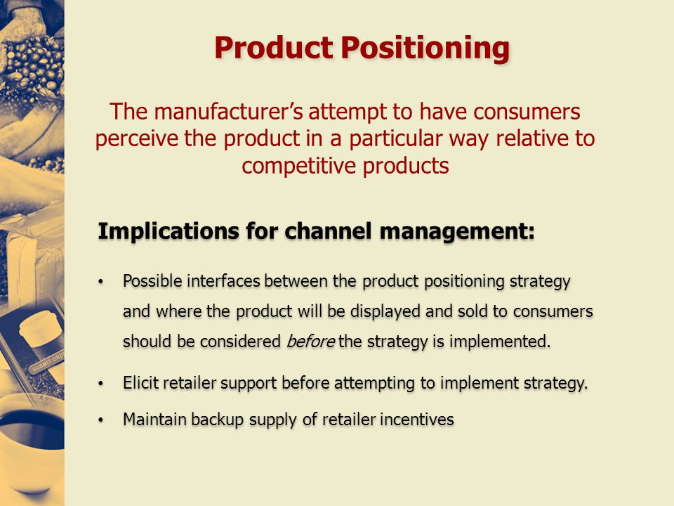 Product Positioning The manufacturer's attempt to have consumers perceive the product in a particular way relative to competitive products.