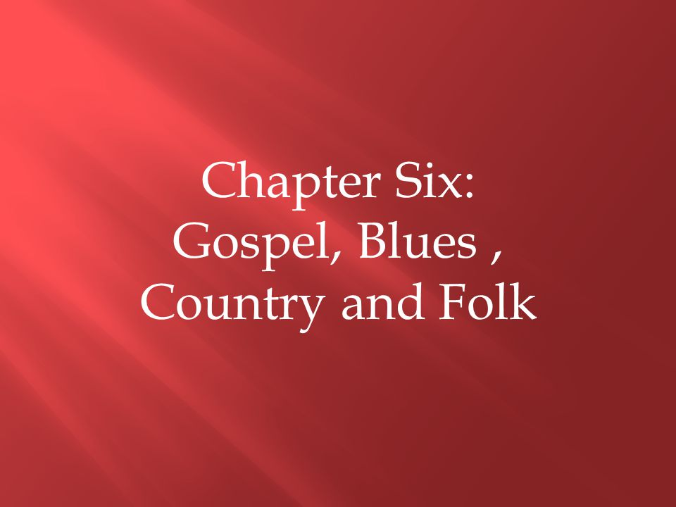 Gospel, Blues , Country and Folk