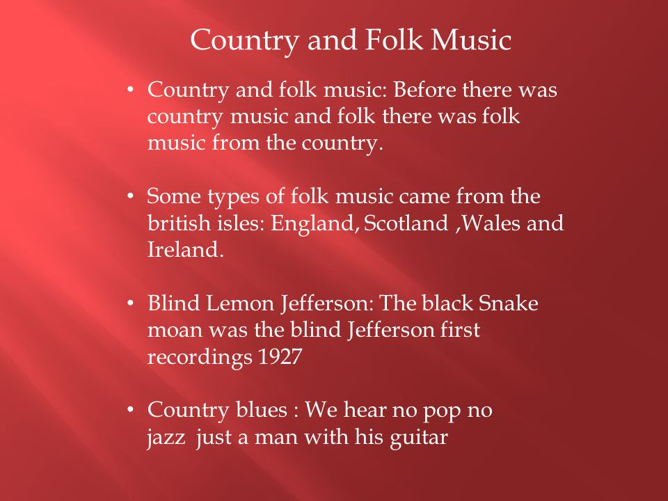 Country and Folk Music Country and folk music: Before there was country music and folk there was folk music from the country.