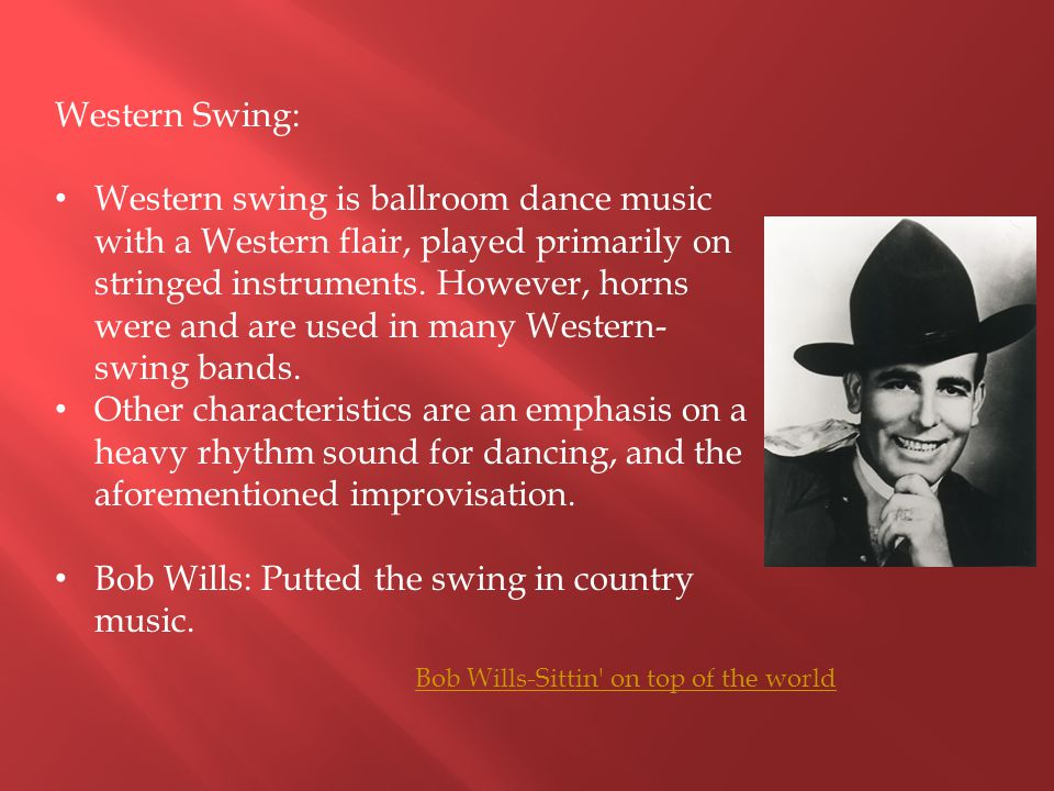 Bob Wills: Putted the swing in country music.