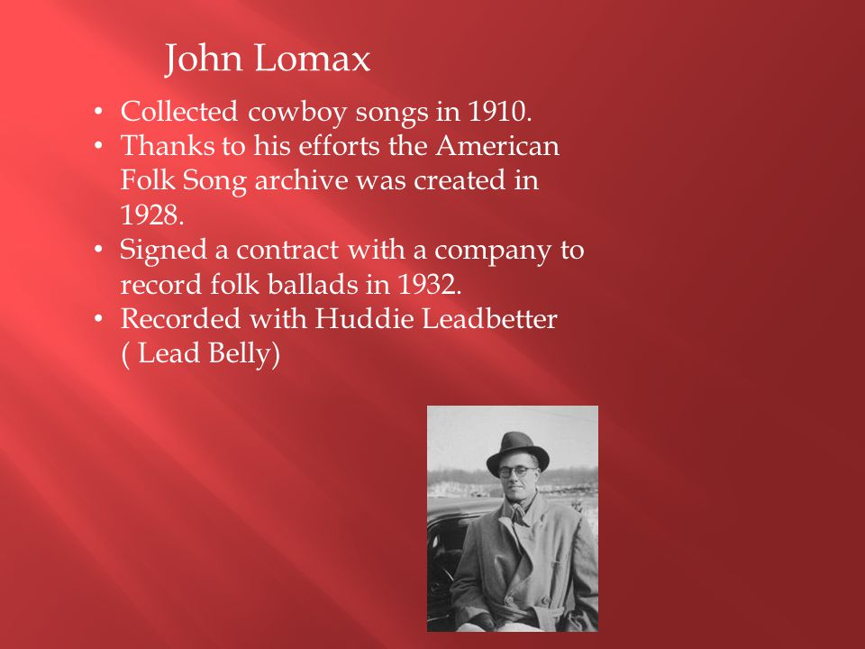 John Lomax Collected cowboy songs in 1910.