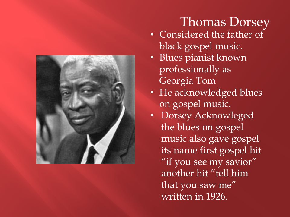 Thomas Dorsey Considered the father of black gospel music.
