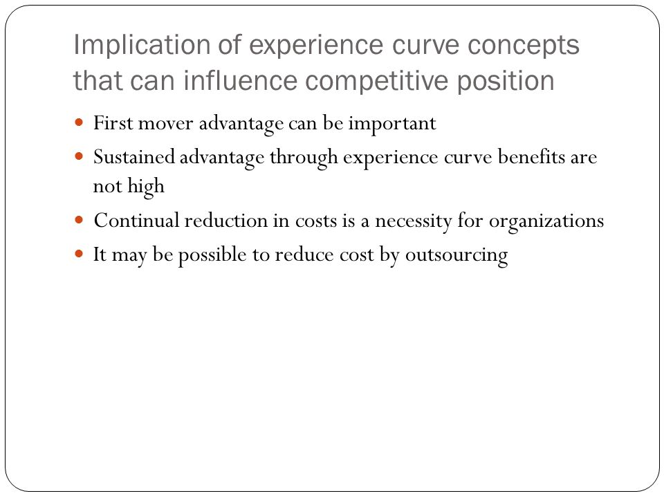 Implication of experience curve concepts that can influence competitive position