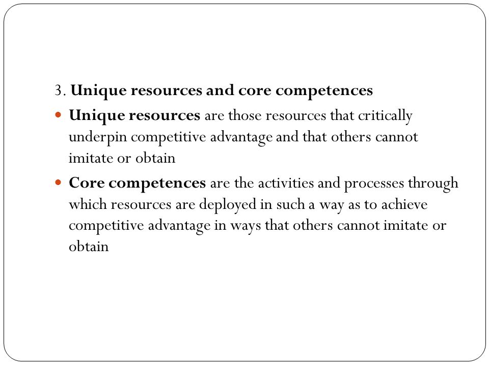 3. Unique resources and core competences