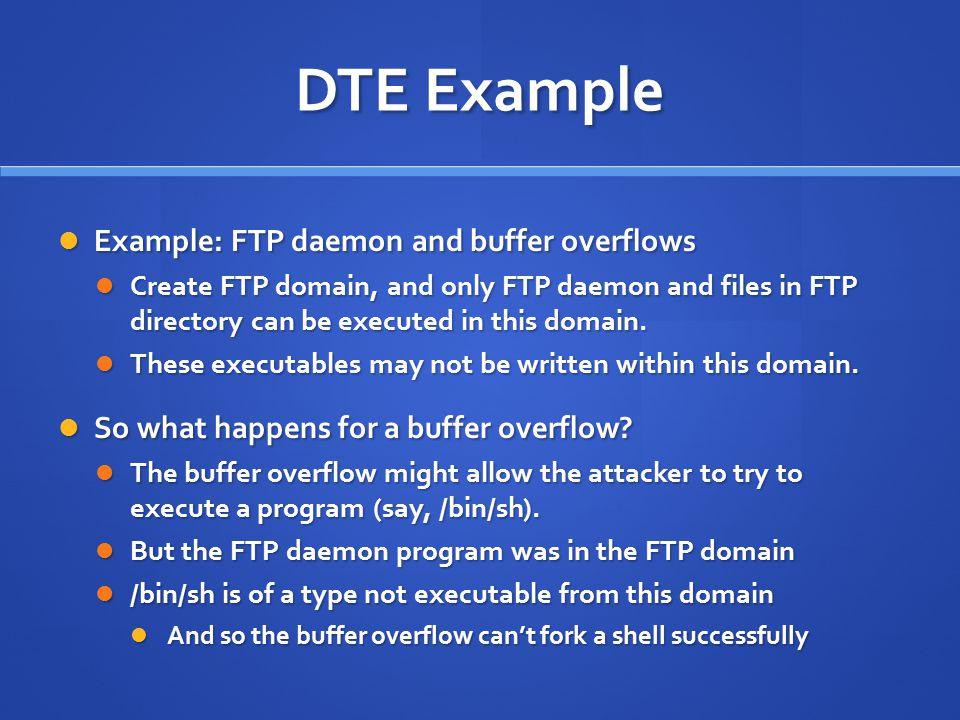 DTE Example Example: FTP daemon and buffer overflows