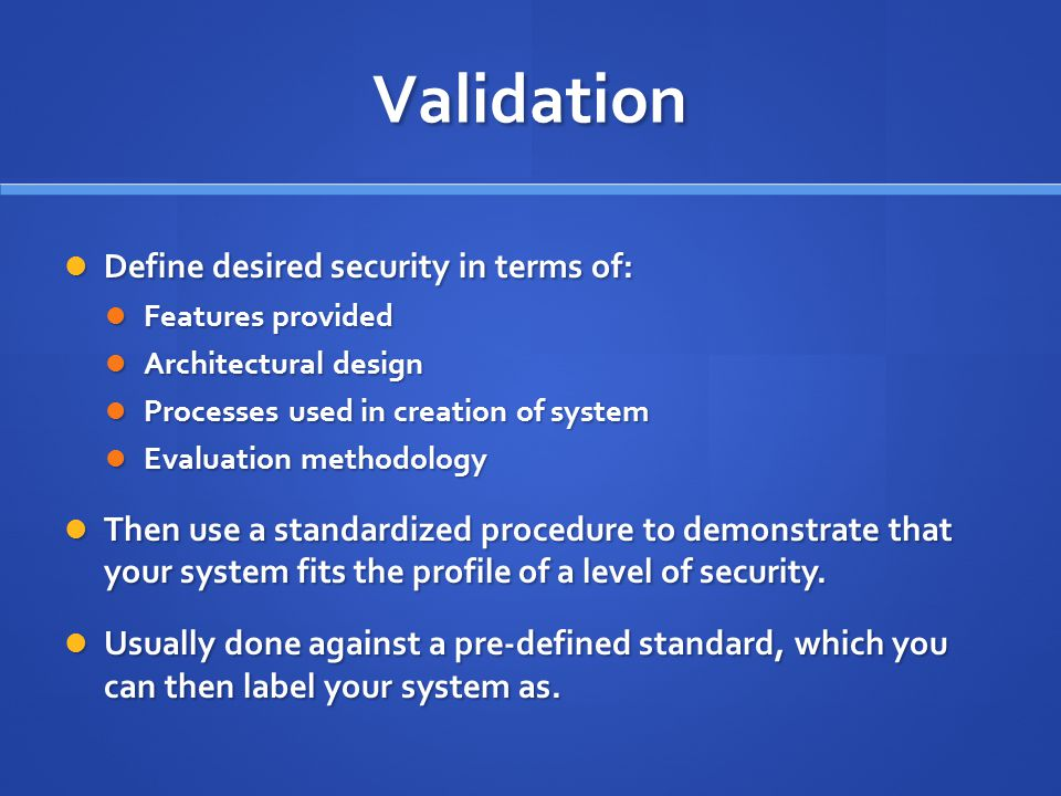 Validation Define desired security in terms of: