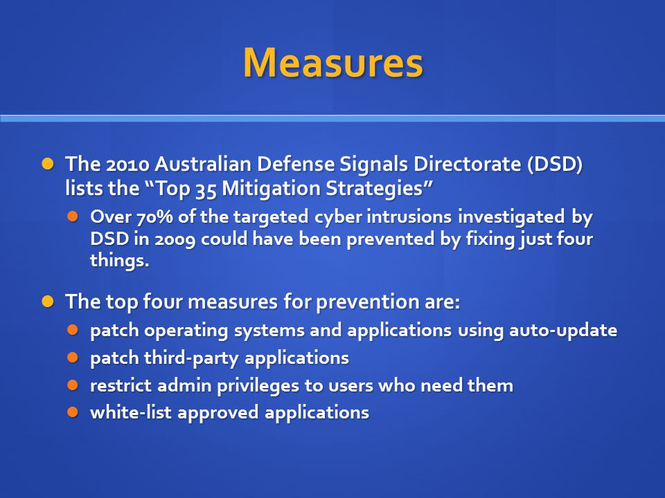 Measures The 2010 Australian Defense Signals Directorate (DSD) lists the Top 35 Mitigation Strategies