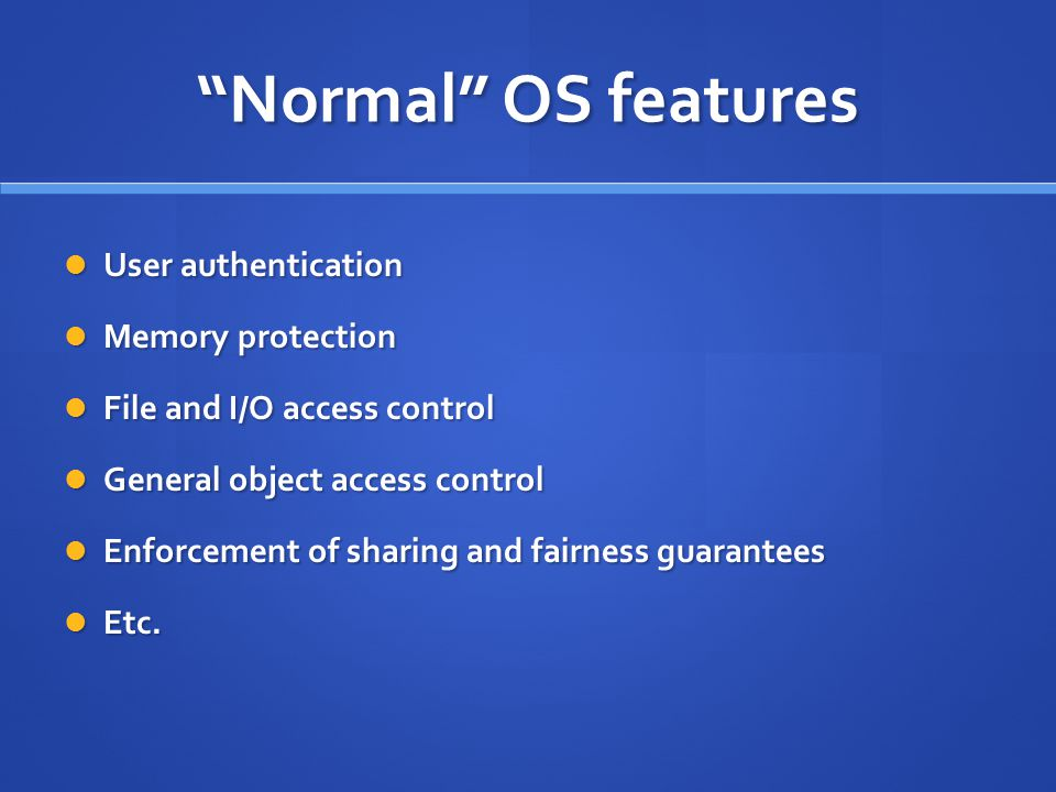 Normal OS features User authentication Memory protection