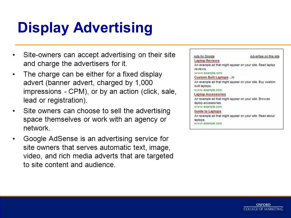 Display Advertising Site-owners can accept advertising on their site and charge the advertisers for it.