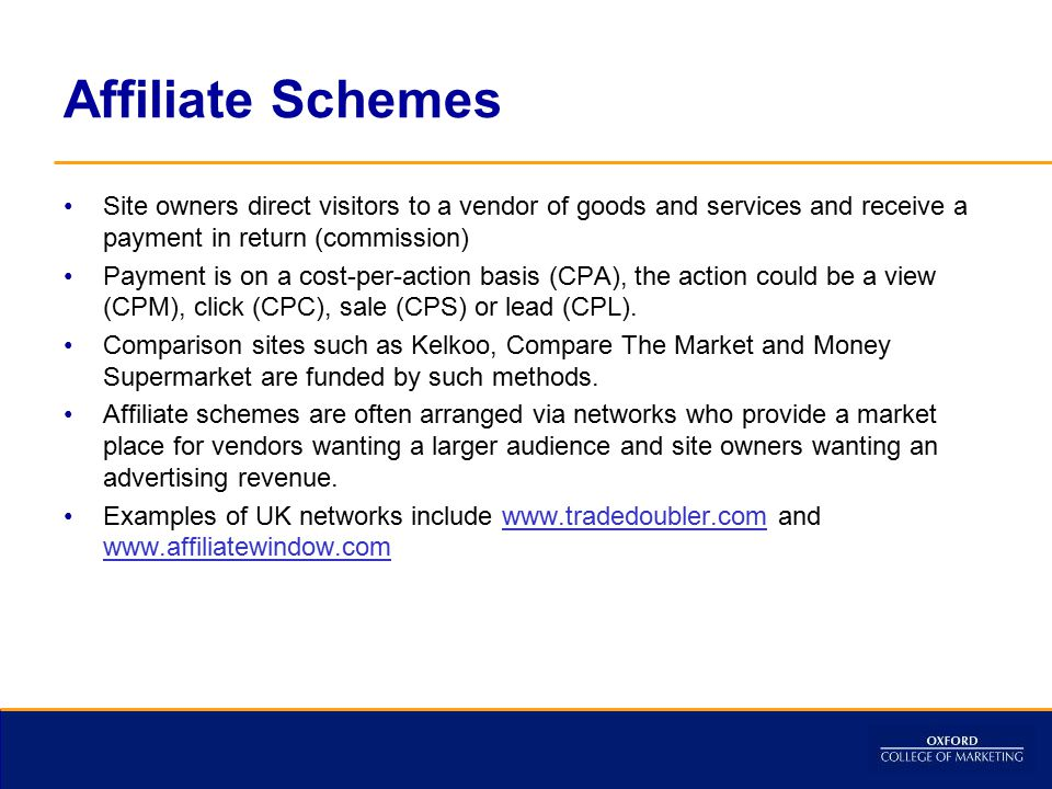 Affiliate Schemes Site owners direct visitors to a vendor of goods and services and receive a payment in return (commission)