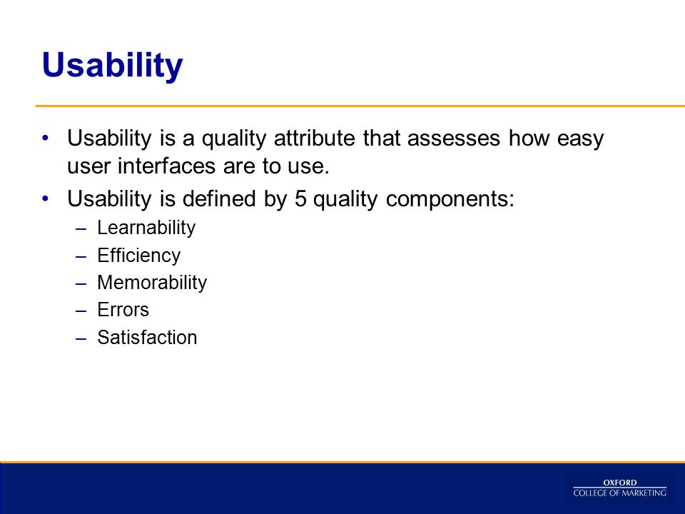 Usability Usability is a quality attribute that assesses how easy user interfaces are to use. Usability is defined by 5 quality components: