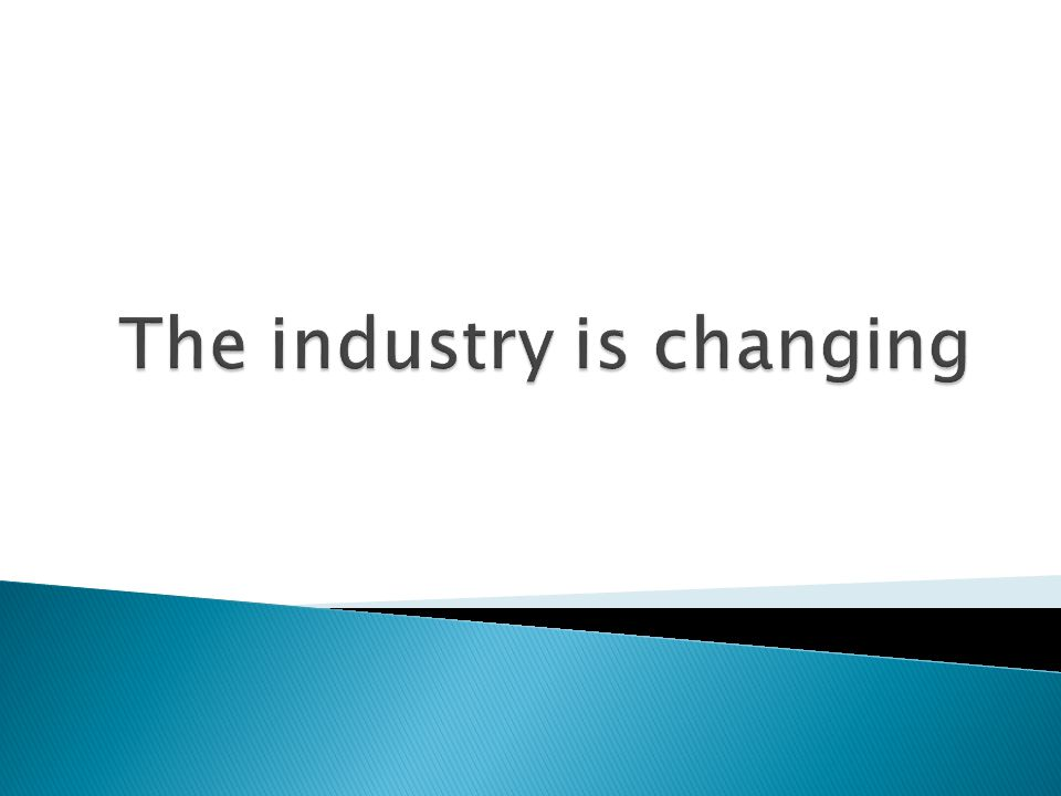 The industry is changing