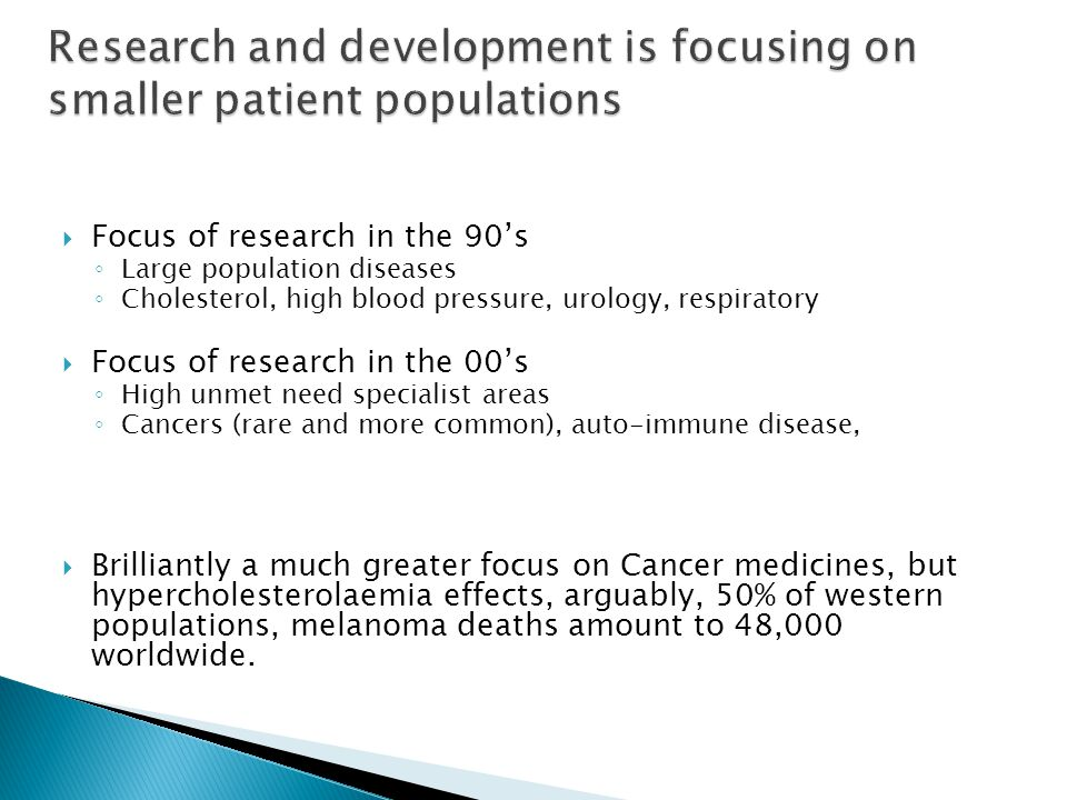 Research and development is focusing on smaller patient populations