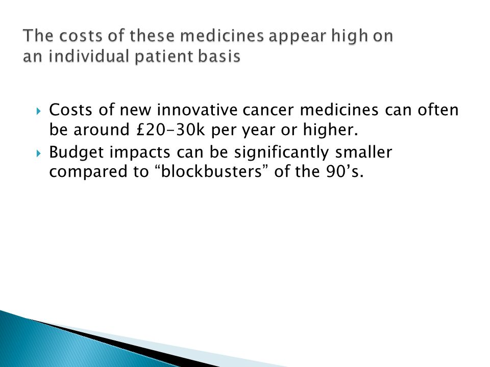 The costs of these medicines appear high on an individual patient basis