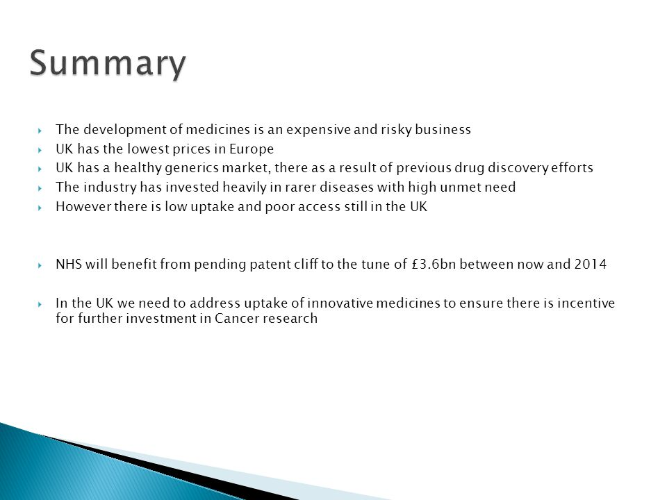 Summary The development of medicines is an expensive and risky business. UK has the lowest prices in Europe.