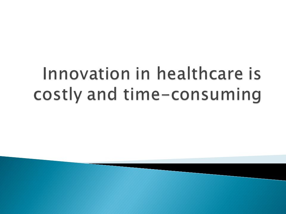 Innovation in healthcare is costly and time-consuming
