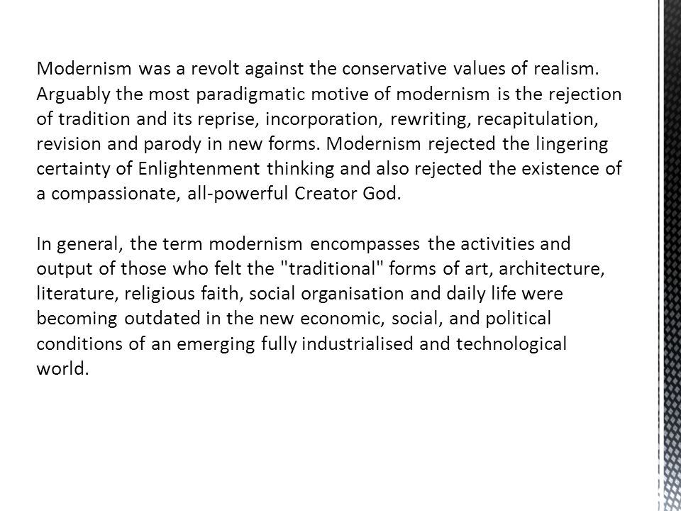 Modernism was a revolt against the conservative values of realism