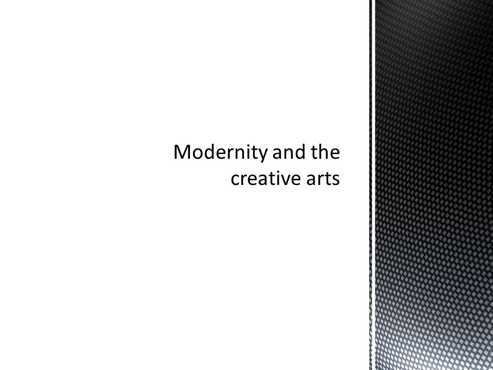 Modernity and the creative arts