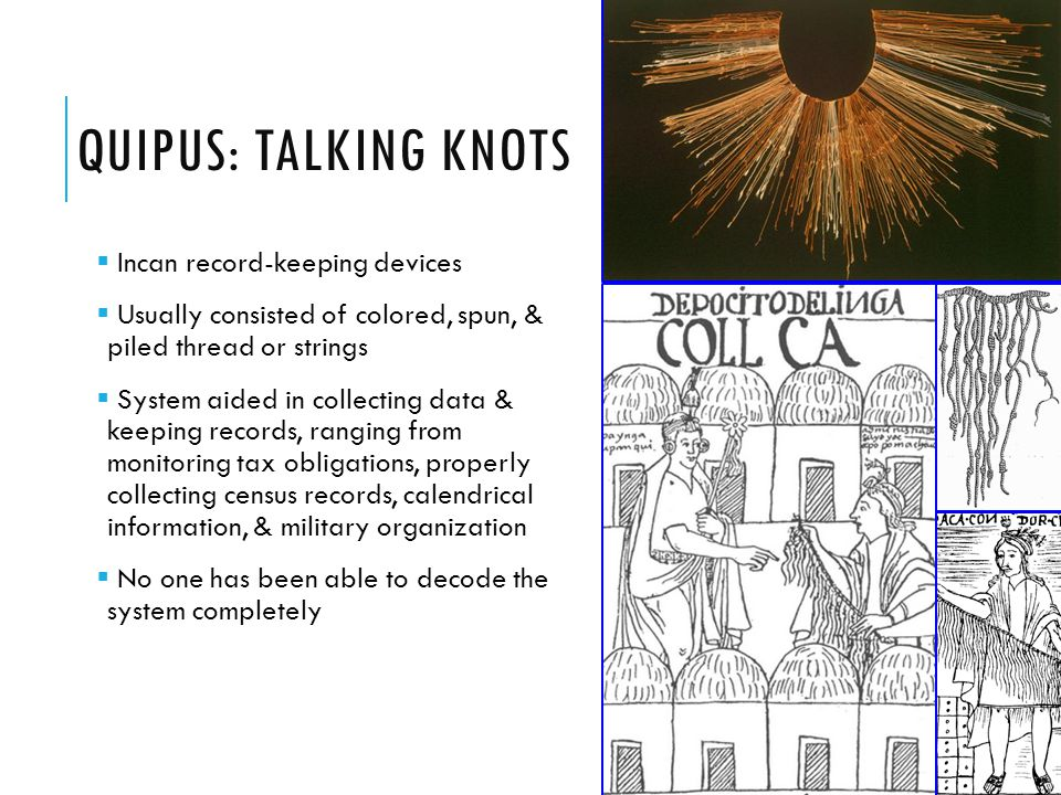 Quipus: Talking Knots Incan record-keeping devices