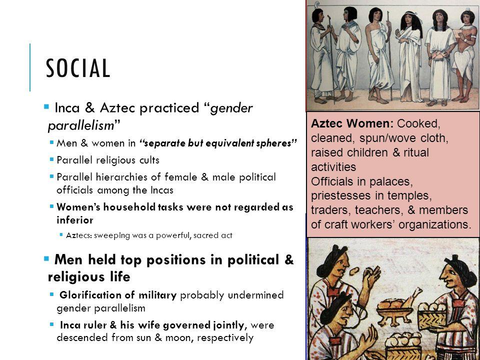 Social Inca & Aztec practiced gender parallelism