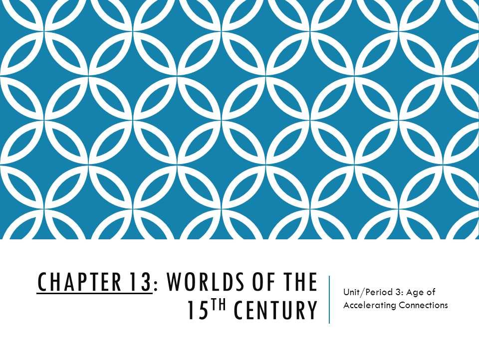 Chapter 13: Worlds of the 15th Century