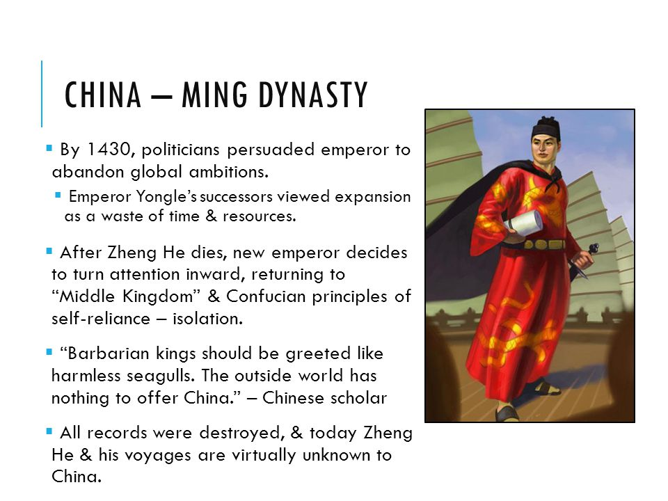 China – Ming Dynasty By 1430, politicians persuaded emperor to abandon global ambitions.
