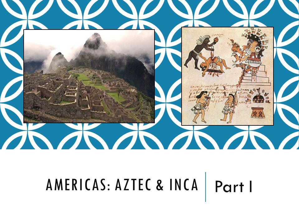 Americas: Aztec & Inca Part I