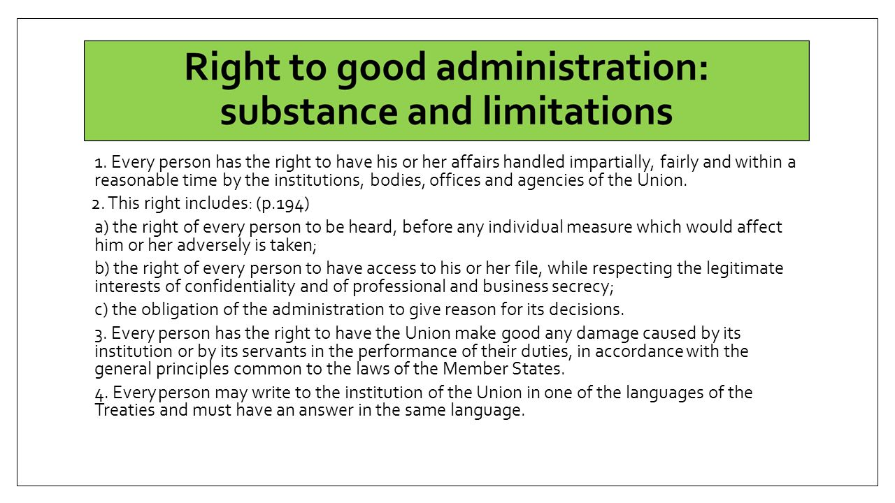 1. Every person has the right to have his or her affairs handled impartially, fairly and within a reasonable time by the institutions, bodies, offices and agencies of the Union.