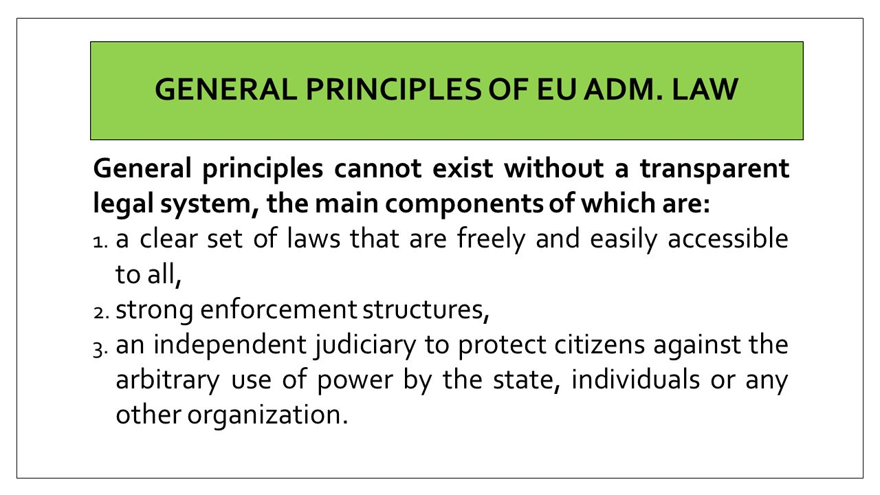 General principles cannot exist without a transparent legal system, the main components of which are: