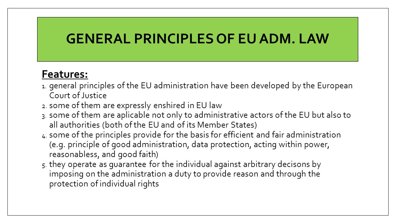 Features: general principles of the EU administration have been developed by the European Court of Justice.