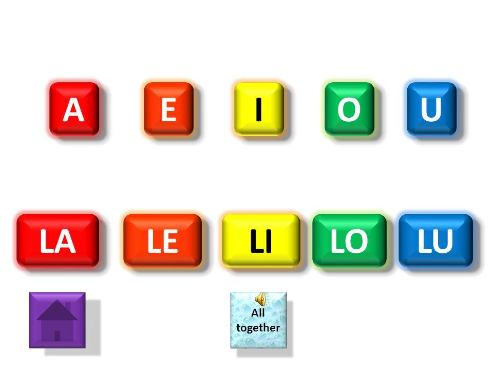 A E I O U LA LE LI LO LU All together