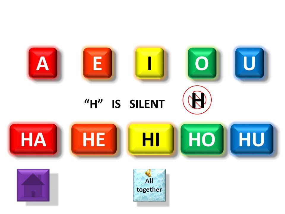 A E I O U H IS SILENT H HA HE HI HO HU All together