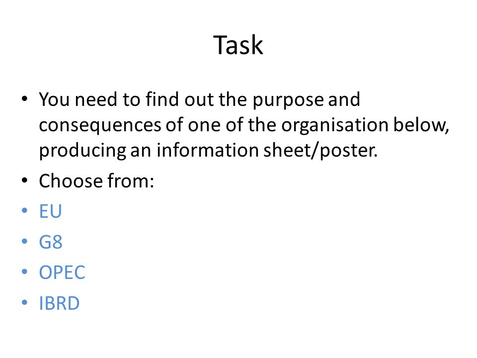 Task You need to find out the purpose and consequences of one of the organisation below, producing an information sheet/poster.