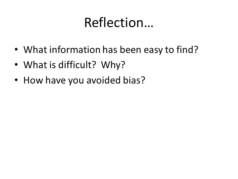 Reflection… What information has been easy to find
