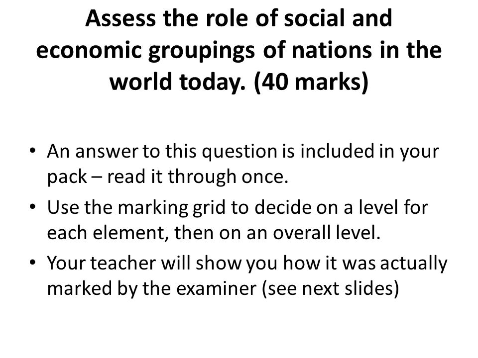 Assess the role of social and economic groupings of nations in the world today. (40 marks)