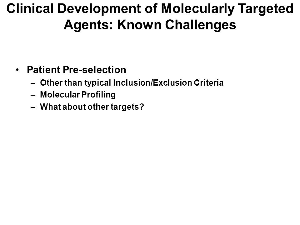 Clinical Development of Molecularly Targeted Agents: Known Challenges