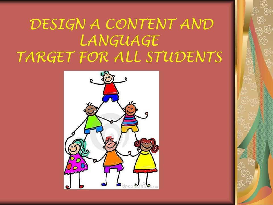 DESIGN A CONTENT AND LANGUAGE TARGET FOR ALL STUDENTS