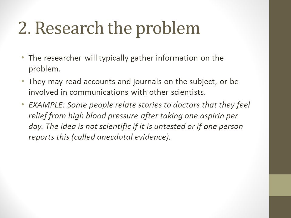 2. Research the problem The researcher will typically gather information on the problem.