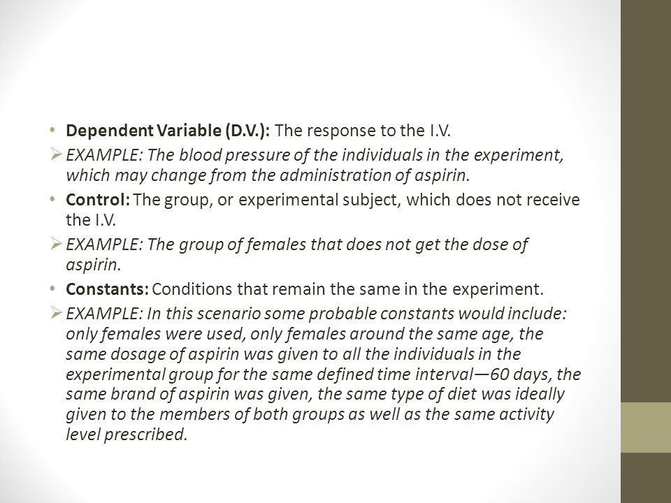 Dependent Variable (D.V.): The response to the I.V.