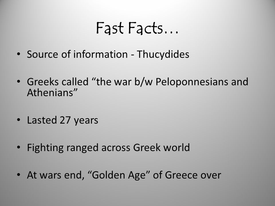 Fast Facts… Source of information - Thucydides