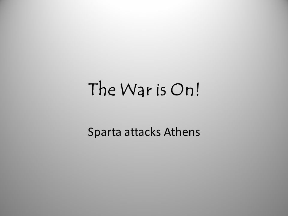 The War is On! Sparta attacks Athens