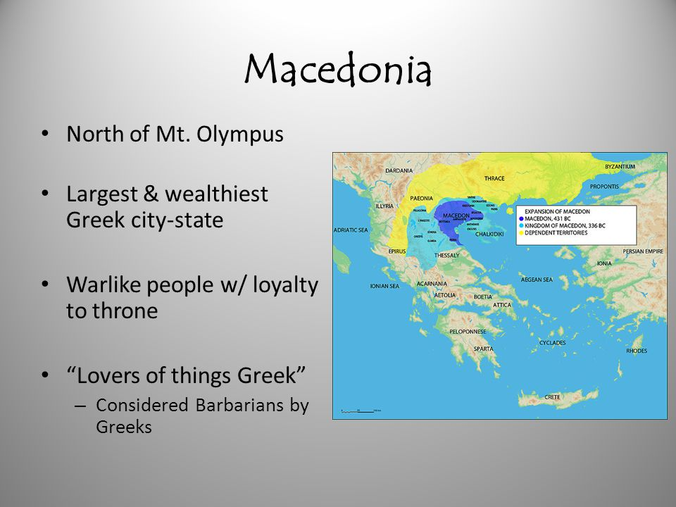 Macedonia North of Mt. Olympus Largest & wealthiest Greek city-state