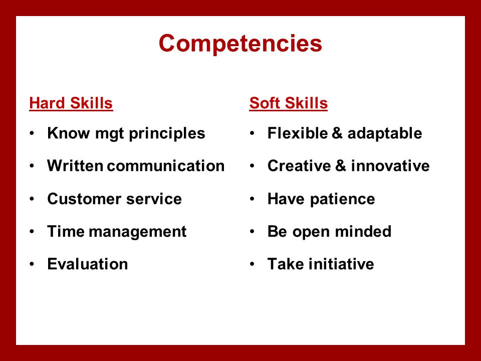 Competencies Hard Skills Soft Skills Know mgt principles