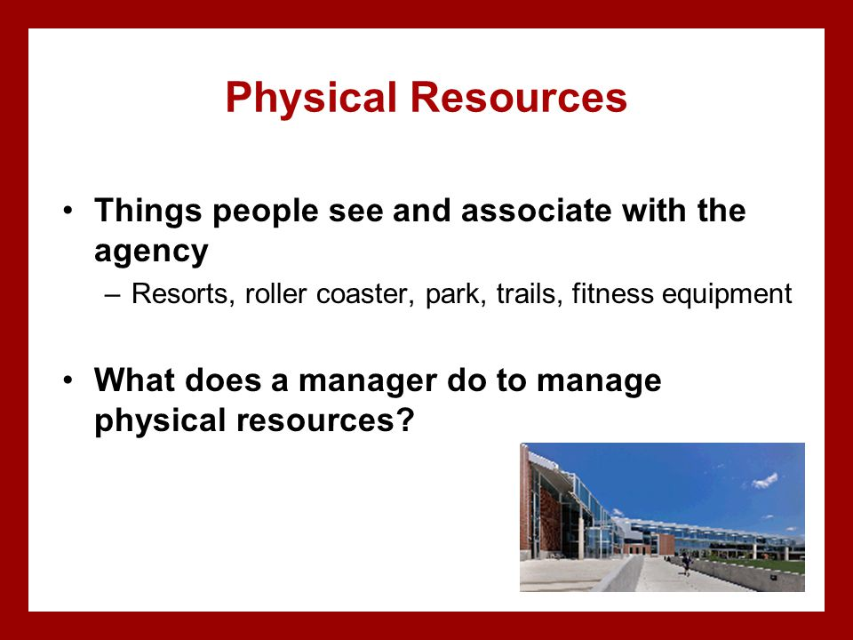 Physical Resources Things people see and associate with the agency
