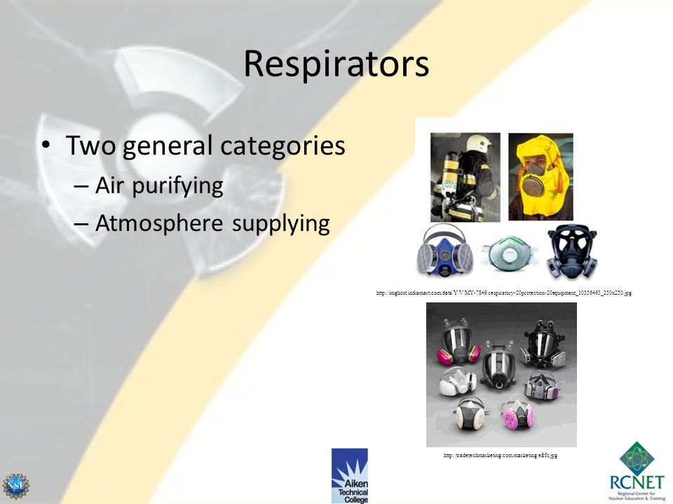 Respirators Two general categories Air purifying Atmosphere supplying
