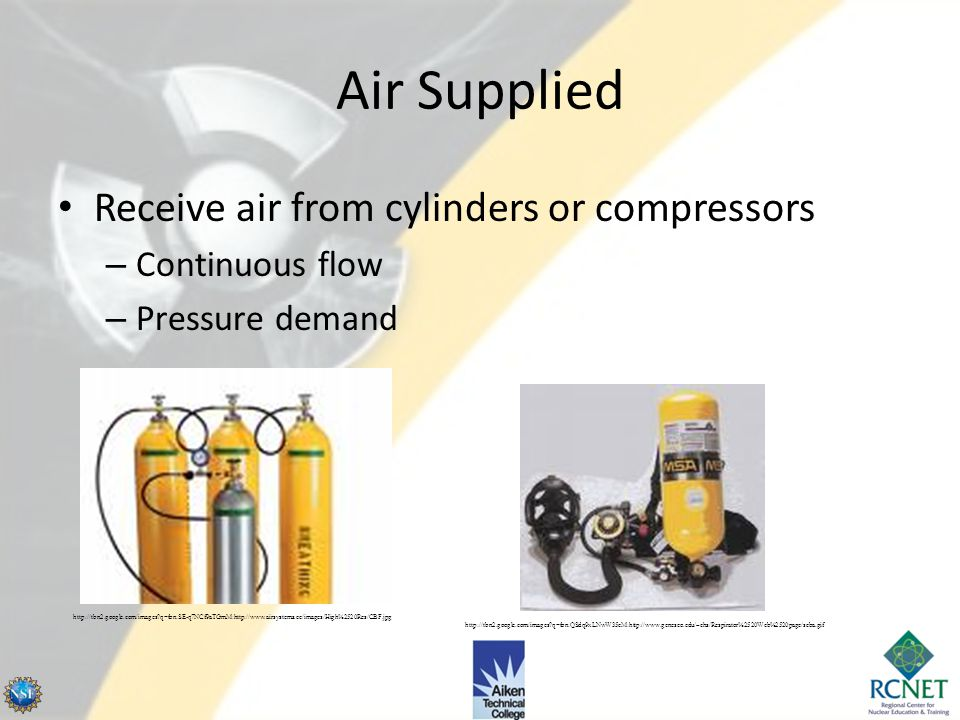 Air Supplied Receive air from cylinders or compressors Continuous flow
