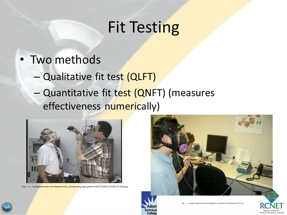 Fit Testing Two methods Qualitative fit test (QLFT)