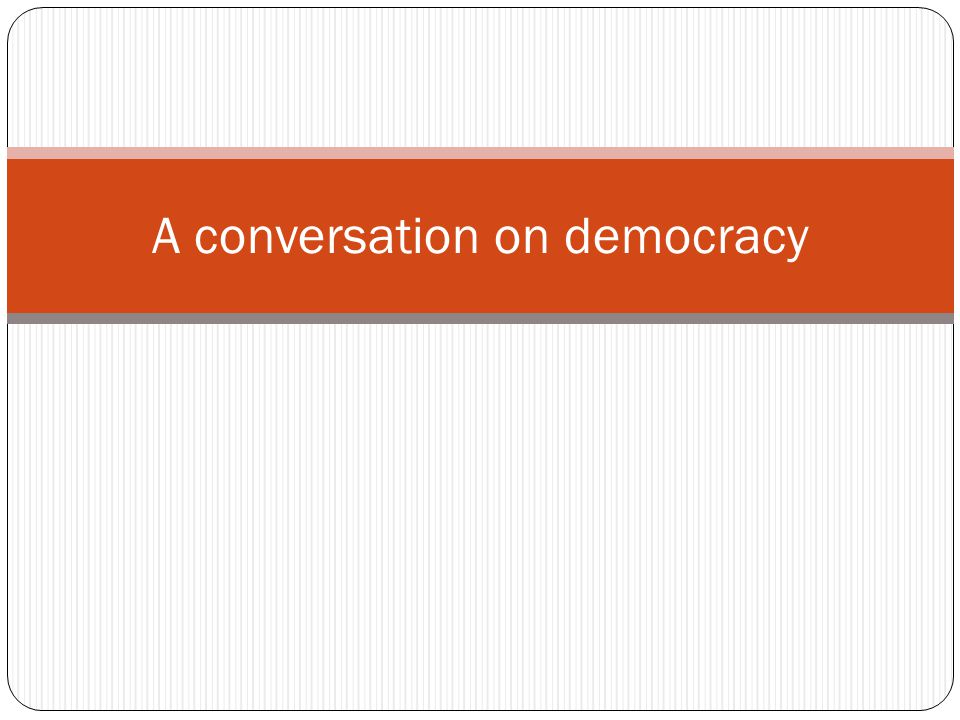 A conversation on democracy