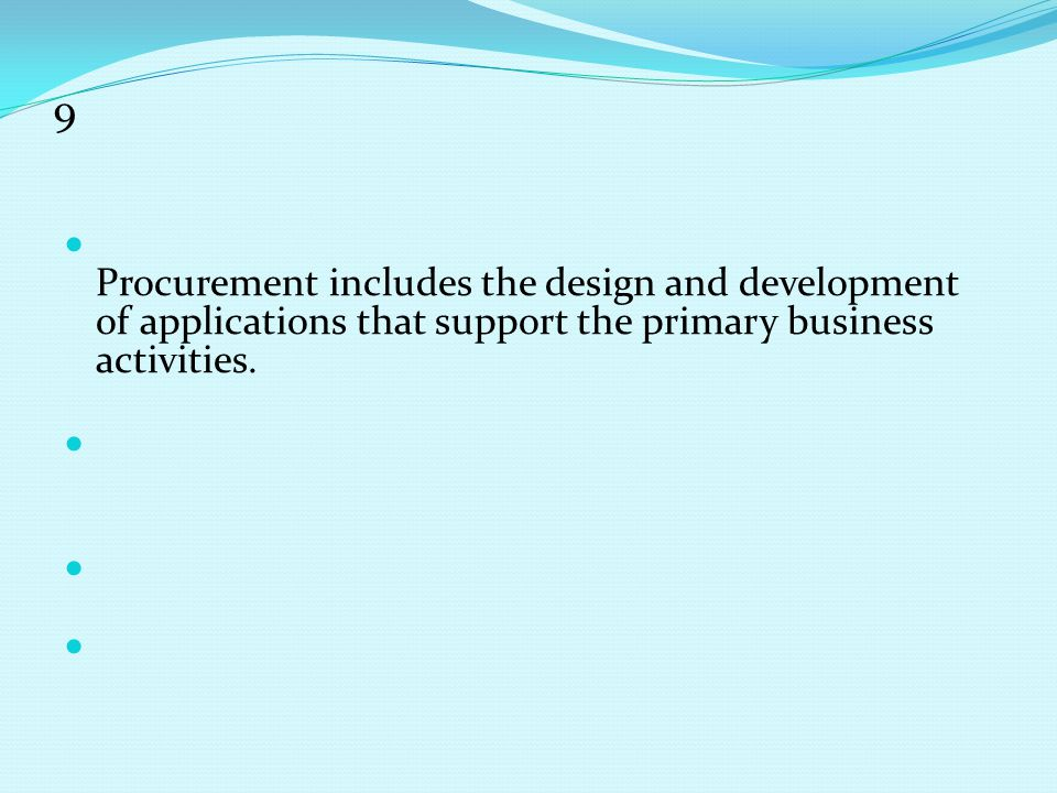 9 Procurement includes the design and development of applications that support the primary business activities.